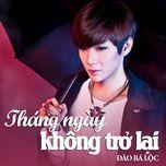 thang ngay khong tro lai (single) - dao ba loc