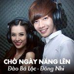 cho ngay nang len (single) - dao ba loc, dong nhi