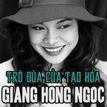 tro dua cua tao hoa (single) - giang hong ngoc