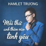 moi thu anh them vao tinh yeu (single) - hamlet truong