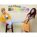 tra chanh acoustic (single) - huong giang idol, pham hong phuoc