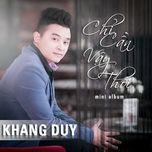 chi can vay thoi (mini album) - khang duy