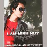 xin buoc chan em ve day - lam minh huy, mai khoi