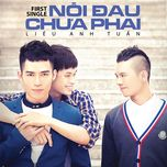 noi dau chua phai (the first single) - lieu anh tuan