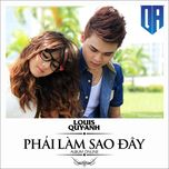 phai lam sao day - louis quy anh