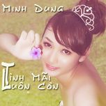 tinh mai luon con (single) - minh dung
