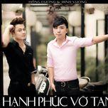 hanh phuc vo tan (single) - minh vuong m4u, hong duong m4u
