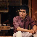 se the thoi (single) - ngoc anh idol