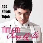 tim em trong ky uc (single) - noo phuoc thinh