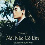 noi nao co em (1st single) - nukan tran tung anh