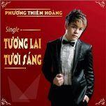 tuong lai tuoi sang (single) - phuong thien hoang