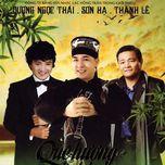 que huong tinh ban - son ha, duong ngoc thai, thanh le