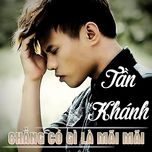 chang co gi la mai mai (single) - tan khanh