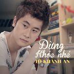 dung khoc nhe (single) - to khanh an