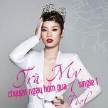chuyen ngay hom qua (single) - tra my idol