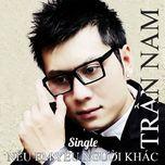 neu em yeu nguoi khac (single) - tran nam