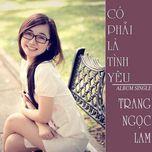 co phai la tinh yeu (single) - trang ngoc lam