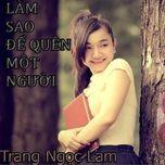 lam sao de quen di mot nguoi (single) - trang ngoc lam