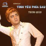 tinh yeu phia sau (single) - trung quan