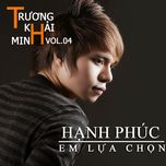 hanh phuc em lua chon - truong khai minh