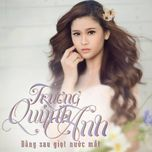 dang sau giot nuoc mat (single) - truong quynh anh
