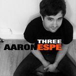 three - aaron espe