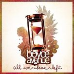 all we have left - boyce avenue