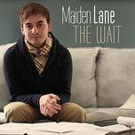 the wait - maiden lane