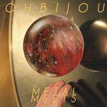 metal meets - ohbijou
