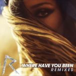 where have you been (remixes ep) - rihanna