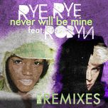 never will be mine (the remix) - robyn, rye rye