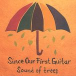 sound of trees - since our first guitar