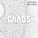 kiss kiss (single) - chaos