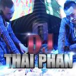 tuyen tap ca khuc hay nhat cua dj thai phan (2013) - dj thai phan