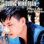 can lam mot tinh yeu (vol.1 - 2013) - duong minh tuan