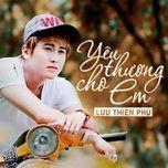 yeu thuong cho em - luu thien phu