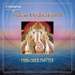 indian meditation ii - mind over matter