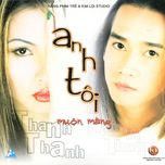 anh toi - muon mang - minh thuan, thanh thanh