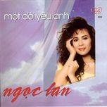 mot doi yeu anh (ngoc lan - tinh productions vol. 8) - ngoc lan