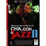 cha - con & jazz (vol. 2 - cd2) - quyen van minh, quyen thien dac