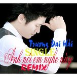 anh noi em nghe nay (single 2013) - truong dai hai