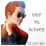got to dance (mini album) - tuan kc