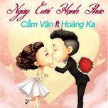 ngay cuoi hanh phuc (single) - hoang ka, cam van pham