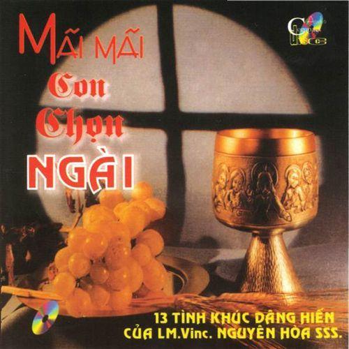 Album Mãi Mãi Con Chọn Ngài (Linh Mục Nguyên Hòa) - Nhiều ca sỹ