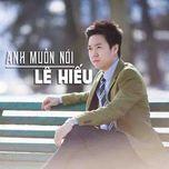 anh muon noi (single) - le hieu