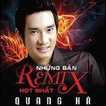 nhung ban remix hot nhat - quang ha