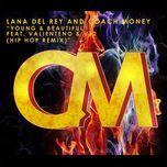 young & beautiful (hip hop remix) (single) - lana del rey, coach money, valienteno, v12