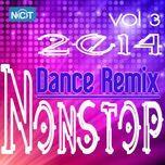 tuyen tap nonstop dance remix nhaccuatui (vol.3 - 2014) - dj