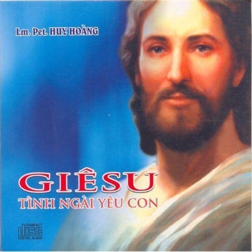 Giêsu Tình Ngài Yêu Con (Linh Mục Pet. Huy Hoàng) - Nhiều Ca Sĩ