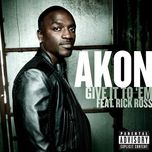 give it to em - akon